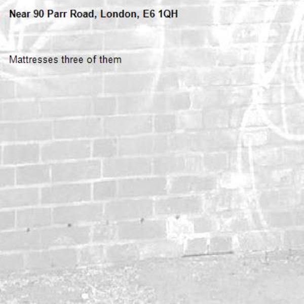Mattresses three of them -90 Parr Road, London, E6 1QH