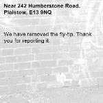 We have removed the fly-tip. Thank you for reporting it.-242 Humberstone Road, Plaistow, E13 9NQ