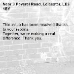 This issue has been resolved thanks to your reports. Together, we're making a real difference. Thank you. -9 Peverel Road, Leicester, LE3 1EY
