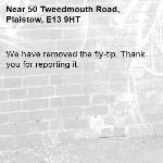 We have removed the fly-tip. Thank you for reporting it.-50 Tweedmouth Road, Plaistow, E13 9HT