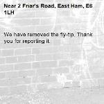 We have removed the fly-tip. Thank you for reporting it.-2 Friar's Road, East Ham, E6 1LH