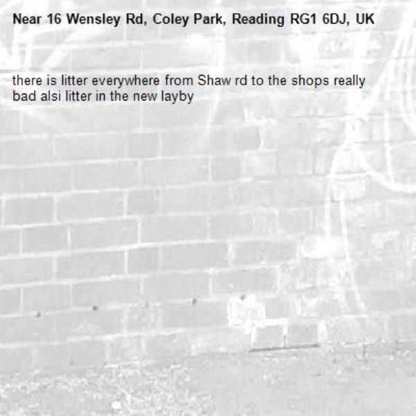 there is litter everywhere from Shaw rd to the shops really bad alsi litter in the new layby -16 Wensley Rd, Coley Park, Reading RG1 6DJ, UK