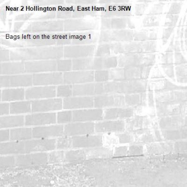 Bags left on the street image 1-2 Hollington Road, East Ham, E6 3RW