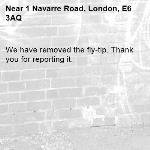 We have removed the fly-tip. Thank you for reporting it.-1 Navarre Road, London, E6 3AQ