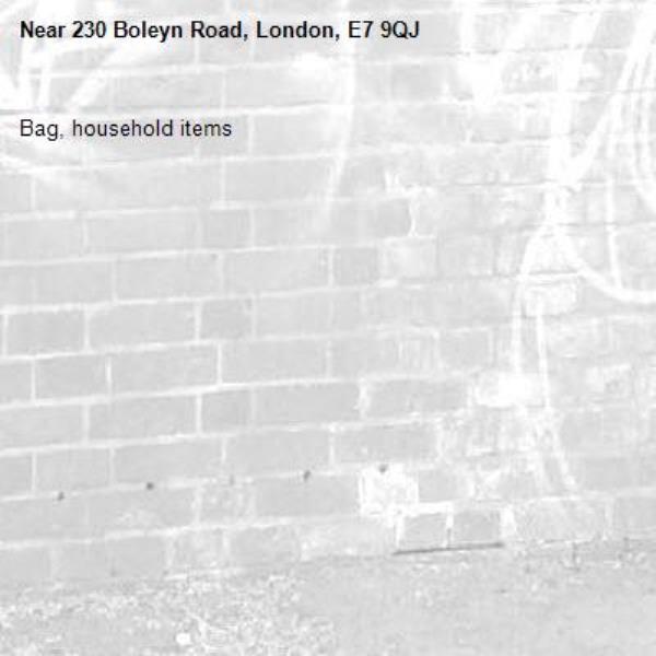Bag, household items -230 Boleyn Road, London, E7 9QJ