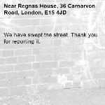We have swept the street. Thank you for reporting it.-Regnas House, 36 Carnarvon Road, London, E15 4JD