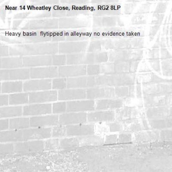 Heavy basin  flytipped in alleyway no evidence taken -14 Wheatley Close, Reading, RG2 8LP