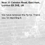 We have removed the fly-tip. Thank you for reporting it.-25 Caledon Road, East Ham, London E6 2HE, UK