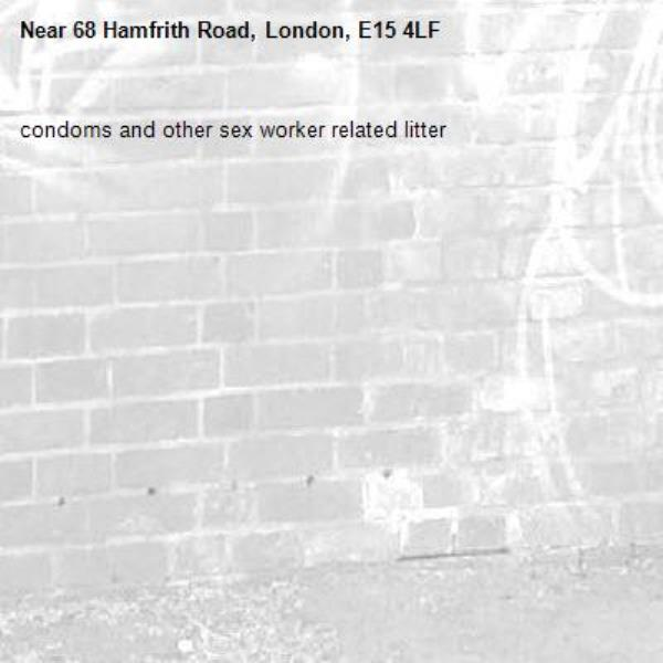 condoms and other sex worker related litter-68 Hamfrith Road, London, E15 4LF