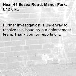Further investigation is underway to resolve this issue by our enforcement team. Thank you for reporting it.-44 Essex Road, Manor Park, E12 6RE