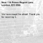 We have swept the street. Thank you for reporting it.-138 Prince Regent Lane, London, E13 8SG