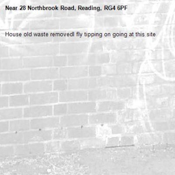 House old waste removedl fly tipping on going at this site -28 Northbrook Road, Reading, RG4 6PF