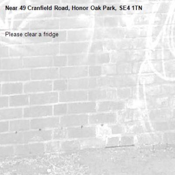 Please clear a fridge-49 Cranfield Road, Honor Oak Park, SE4 1TN