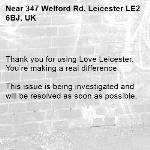 Thank you for using Love Leicester. You're making a real difference.  This issue is being investigated and will be resolved as soon as possible.  -347 Welford Rd, Leicester LE2 6BJ, UK