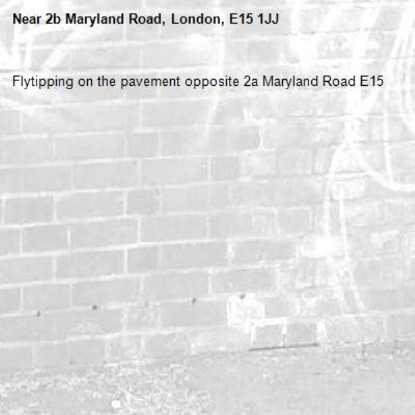 Flytipping on the pavement opposite 2a Maryland Road E15-2b Maryland Road, London, E15 1JJ