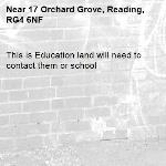 This is Education land will need to contact them or school-17 Orchard Grove, Reading, RG4 6NF