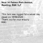 This item was logged for a seven day repair on 18/09/2020 Thank you for your enquiry  RBC -56 Palmer Park Avenue, Reading, RG6 1LF