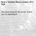 We have removed the fly-tip. Thank you for reporting it.-2 Gardner Road, London, E13 8LN