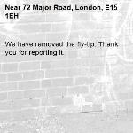 We have removed the fly-tip. Thank you for reporting it.-72 Major Road, London, E15 1EH