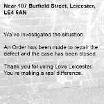 We've investigated the situation.  An Order has been made to repair the defect and the case has been closed.  Thank you for using Love Leicester. You're making a real difference. -107 Burfield Street, Leicester, LE4 6AN