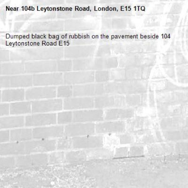 Dumped black bag of rubbish on the pavement beside 104 Leytonstone Road E15-104b Leytonstone Road, London, E15 1TQ