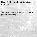 We have removed the fly-tip. Thank you for reporting it.-192 Leyton Road, London, E15 1DT
