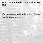 We have emptied the litter bin. Thank you for reporting it.-1 Stansfeld Road, London, E6 5QJ