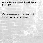 We have removed the dog fouling. Thank you for reporting it.-6 Manbey Park Road, London, E15 1EY