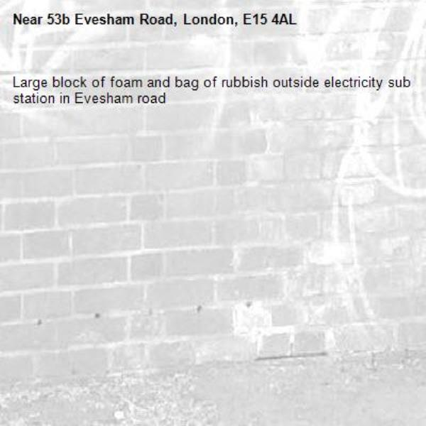 Large block of foam and bag of rubbish outside electricity sub station in Evesham road-53b Evesham Road, London, E15 4AL