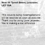 This issue is being investigated and will be resolved as soon as possible. Thank you for using Love Leicester. You're making a real difference.  -68 Tyrrell Street, Leicester, LE3 5SA