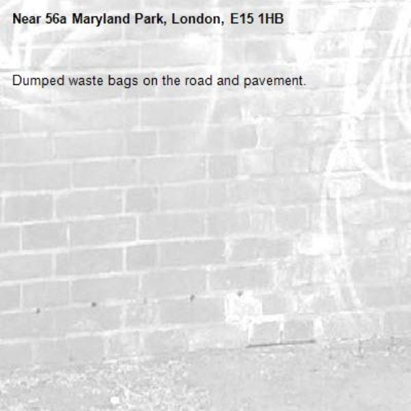 Dumped waste bags on the road and pavement.-56a Maryland Park, London, E15 1HB