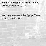 We have removed the fly-tip. Thank you for reporting it.-370 High St N, Manor Park, London E12 6PG, UK