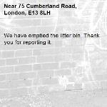 We have emptied the litter bin. Thank you for reporting it.-75 Cumberland Road, London, E13 8LH