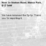 We have removed the fly-tip. Thank you for reporting it.-2a Station Road, Manor Park, E12 5AW