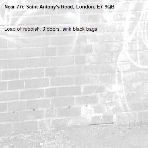 Load of rubbish, 3 doors, sink black bags -77c Saint Antony's Road, London, E7 9QB