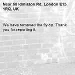 We have removed the fly-tip. Thank you for reporting it.-68 Idmiston Rd, London E15 1RQ, UK