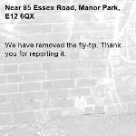 We have removed the fly-tip. Thank you for reporting it.-85 Essex Road, Manor Park, E12 6QX