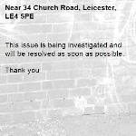 This issue is being investigated and will be resolved as soon as possible.   Thank you -34 Church Road, Leicester, LE4 5PE
