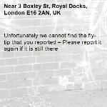 Unfortunately we cannot find the fly-tip that you reported – Please report it again if it is still there-3 Boxley St, Royal Docks, London E16 2AN, UK
