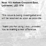 This issue is being investigated and will be resolved as soon as possible.   Thank you for using Love Leicester. You're making a real difference. -183 Hallam Crescent East, Leicester, LE3 1FH