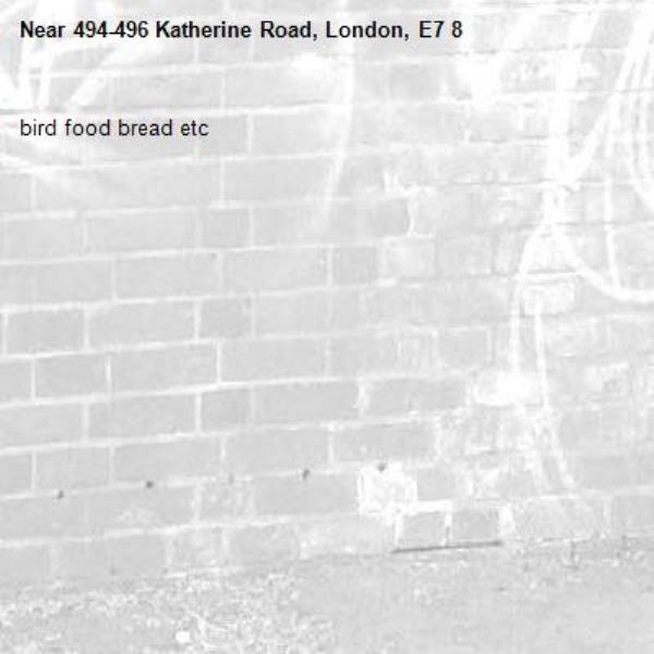 bird food bread etc-494-496 Katherine Road, London, E7 8