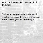 Further investigation is underway to resolve this issue by our enforcement team. Thank you for reporting it.-19 Torrens Rd, London E15 4NA, UK