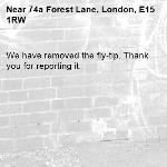 We have removed the fly-tip. Thank you for reporting it.-74a Forest Lane, London, E15 1RW