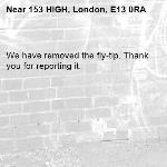 We have removed the fly-tip. Thank you for reporting it.-153 HIGH, London, E13 0RA
