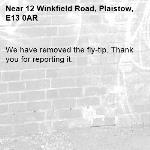 We have removed the fly-tip. Thank you for reporting it.-12 Winkfield Road, Plaistow, E13 0AR