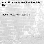 Trade Waste to investigate-48 Lucas Street, London, SE8 4QH