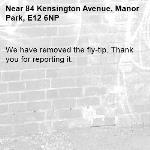 We have removed the fly-tip. Thank you for reporting it.-84 Kensington Avenue, Manor Park, E12 6NP