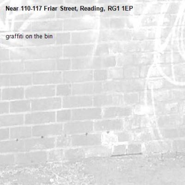 graffiti on the bin -110-117 Friar Street, Reading, RG1 1EP