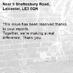 This issue has been resolved thanks to your reports. Together, we're making a real difference. Thank you. -9 Shaftesbury Road, Leicester, LE3 0QN