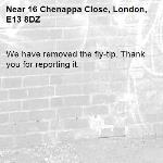 We have removed the fly-tip. Thank you for reporting it.-16 Chenappa Close, London, E13 8DZ
